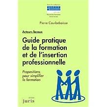 GUIDE PRATIQUE DE LA FORMATION ET DE L'INSERTION PROFESSIONNELLE 1ERE EDITION