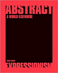 Abstract Expressionism: A World Elsewhere