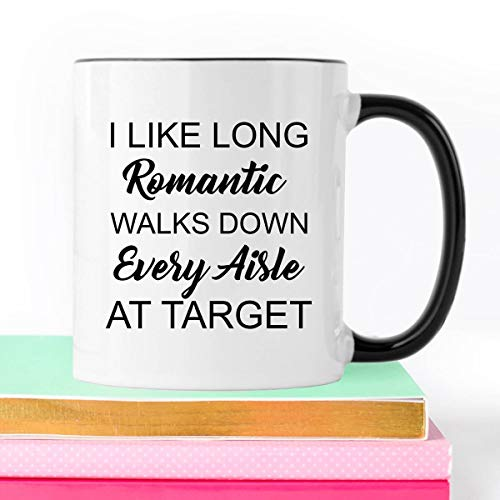 - I Like Long Romantic Walks Down Every Aisle At Target Target Coffee Mug White Ceramic 11 oz