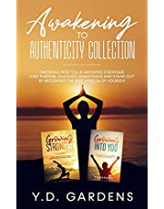 Awakening to Authenticity Collection: Growing Into You & Growing Stronger: Find purpose, cultivate inner peace and stand out by becoming the best version of yourself