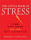 The Little Book of Stress: Calm Is for Wimps, Get Real. Get Stressed
