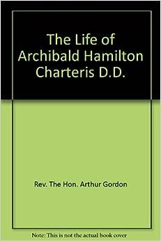 The Life of Archibald Hamilton Charteris D.D.