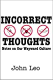 Incorrect Thoughts: Notes on Our Wayward Culture