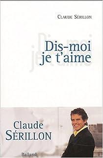 Dis-moi je t'aime : nouvelles, Serillon, Claude