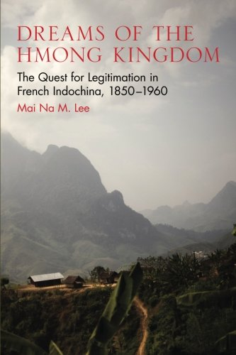 Dreams of the Hmong Kingdom: The Quest for Legitimation in French Indochina, 1850-1960 (New Perspectives in SE Asian Studies)