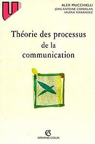 Théorie des processus de la communication par Alex Mucchielli