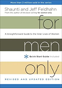 For Men Only, Revised and Updated Edition: A Straightforward Guide to the Inner Lives of Women by [Feldhahn, Shaunti, Feldhahn, Jeff]