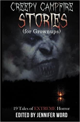 Creepy Campfire Stories (for Grownups): 19 Tales of EXTREME