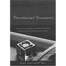 Presidential Documents: The Speeches, Proclamations, and Politics That Have Shaped the Nation from Washington to Clinton