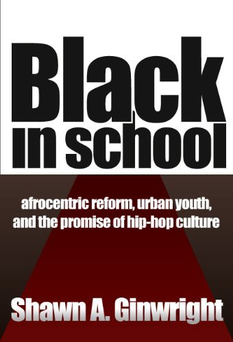 Black in School: Afrocentric Reform, Urban Youth & the Promise of Hip-Hop Culture by Shawn A. Ginwright (2004-03-01)