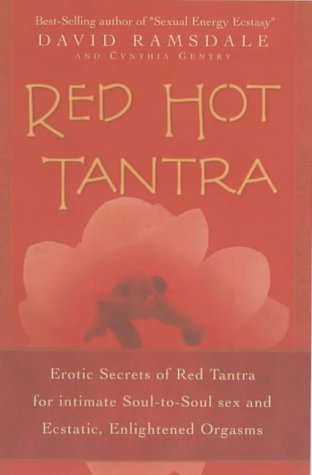 Red Hot Tantra: Erotic Secrets of Red Tantra for Intimate Soul-to-Soul Sex and Ecstatic, Enlightened Orgasms Paperback – 28 May 2004