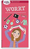 A Smart Girl's Guide: Worry: How to Feel Less Stressed and Have More Fun (Smart Girl's Guide To...)