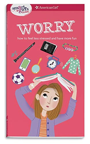 A Smart Girl's Guide: Worry: How to Feel Less Stressed and Have More Fun (Smart Girl's Guides) (Questions To Make Conversation With A Girl)