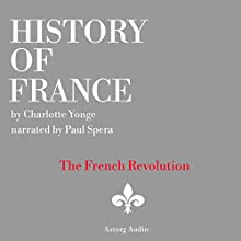 History of France: The French Revolution, 1789-1797 Audiobook by Charlotte Yong Narrated by Paul Spera