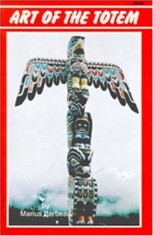 Art of the Totem: Totem Poles of the Northwest Coastal Indians