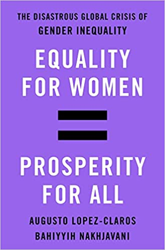 45bb6b95cf57e5 Equality for Women   Prosperity for All  The Disastrous Global Crisis of  Gender Inequality  Augusto Lopez-Claros