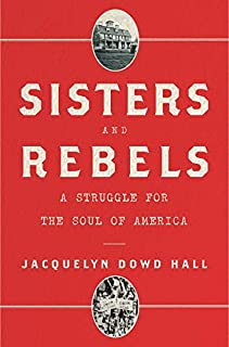 Book Cover: Sisters and Rebels: A Struggle for the Soul of America
