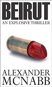 Beirut - An Explosive Thriller by [McNabb, Alexander]