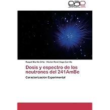 Dosis y espectro de los neutrones del 241AmBe: Caracterización Experimental (Spanish Edition)