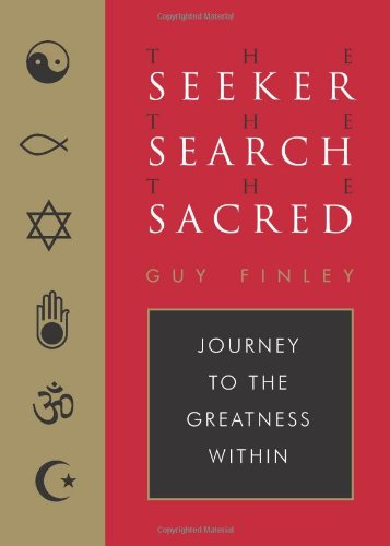 The Seeker, the Search, the Sacred: Journey to the Greatness Within PDF