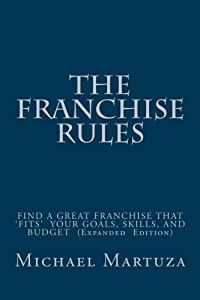 The Franchise Rules: How To Find A Great Franchise That Fits Your Goals, Skills and Budget by CreateSpace Independent Publishing Platform