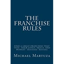 The Franchise Rules: How To Find A Great Franchise That Fits Your Goals, Skills and Budget