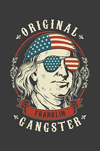 Franklin Original Gangster: 4th of July Journal Notebook Benjamin Franklin National Memorial