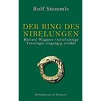 Der Ring des Nibelungen: Richard Wagners vielschichtige Tetralogie eingängig erzählt
