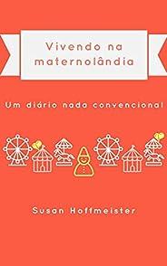 Vivendo na maternolândia: Um diário nada convencional