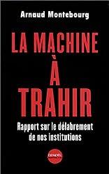 La Machine à trahir : Rapport sur le délabrement de nos institutions