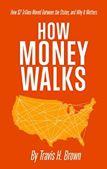 How Money Walks - How $2 Trillion Moved Between the States, and Why It Matters by [Brown, Travis H.]
