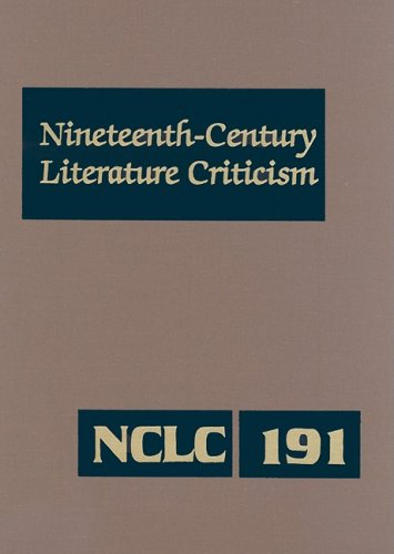 Download Nineteenth-Century Literature Criticism: Excerpts from Criticism of the Works of Nineteenth-Century Novelists, Poets, Playwrights, Short-Story Writers, & Other Creative Writers pdf epub
