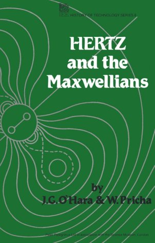 Hertz and the Maxwellians: A Study and Documentation of the Discovery of Electromagnetic Wave Radiation, 1873-1894 (Iee History of Technology, 8)