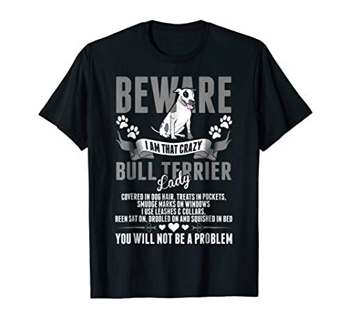 Beware I Am That Bull Terrier Lady T Shirt Bull Terrier Ladies T-shirt