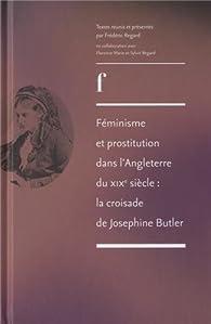 Féminisme et prostitution dans l'Angleterre du XIXe siècle : la croisade de Joséphine Butler par Frédéric Regard