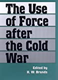 The Use of Force after the Cold War, H. W. Brands, 0890969280