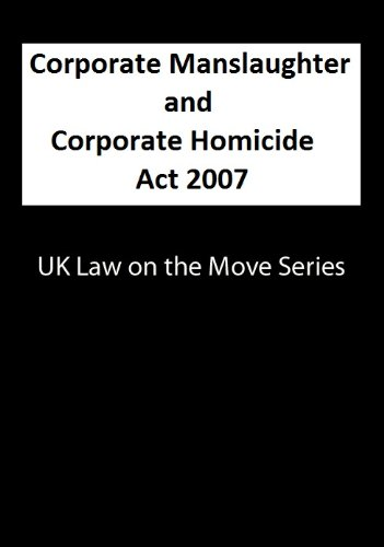 Corporate Manslaughter and Coporate Homicide Act 2007 (UK Law on the Move Series Book 2)