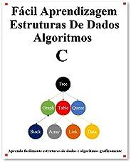 Fácil Aprendizagem Estruturas De Dados e Algoritmos C: Aprenda graficamente estruturas e algoritmos de dados C
