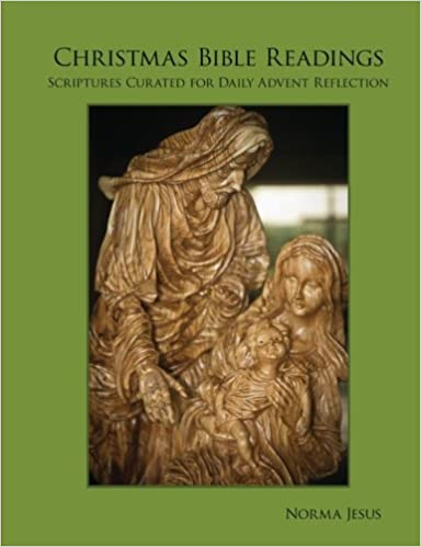 Christmas Bible Readings Scriptures Curated For Daily Advent Reflection Jesus Norma 9780615915418 Amazon Com Books