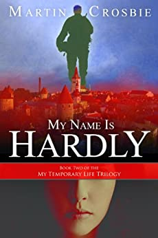 My Name Is Hardly-Book Two of the My Temporary Life Trilogy by [Crosbie, Martin]