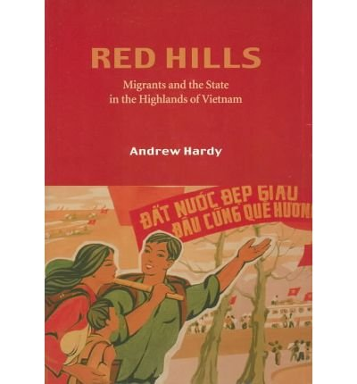 Red Hills: Migrants and the State in the Highlands of Vietnam