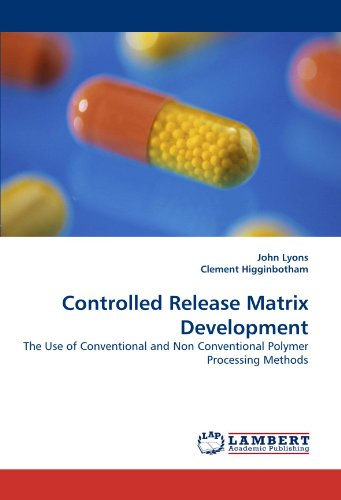 Controlled Release Matrix Development: The Use of Conventional and Non Conventional Polymer Processing Methods