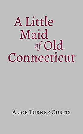 A little maid of old connecticut kindle edition by alice curtis print list price 1295 fandeluxe Images