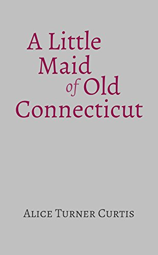 A little maid of old connecticut kindle edition by alice curtis a little maid of old connecticut by curtis alice fandeluxe Images