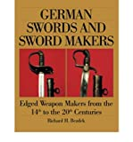 img - for [ { GERMAN SWORDS AND SWORD MAKERS: EDGED WEAPON MAKERS FROM THE 14TH TO THE 20TH CENTURIES } ] by Richard H Bezdek (AUTHOR) Jan-01-2000 [ Hardcover ] book / textbook / text book