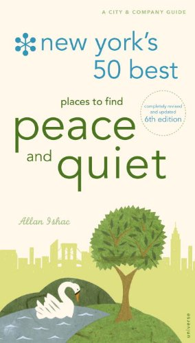 New York's 50 Best Places to Find Peace & Quiet, 6th Edition (New York's 50 Best Places to Find Peace and Quiet) (Best Places In New York)