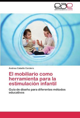 El mobiliario como herramienta para la estimulacion infantil: Guia de diseño para diferentes metodos educativos (Spanish Edition) [Andrea Cabello Cordero] (Tapa Blanda)