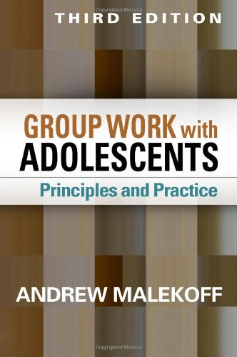 Group Work with Adolescents, Third Edition: Principles and Practice (Social Work Practice with Children and Families) (Adolescent Group Therapy)