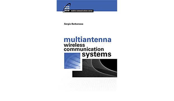 Multiantenna Wireless Communication Systems: Sergio Barbarossa ...