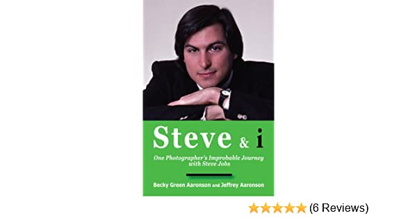 Steve & i: One Photographers Improbable Journey with Steve Jobs